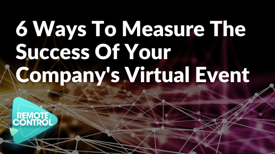 6 Ways to Measure the Success of Your Company's Virtual Event